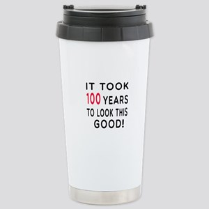 It Took 100 Birthday Designs Stainless Steel Trave