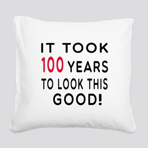 It Took 100 Birthday Designs Square Canvas Pillow