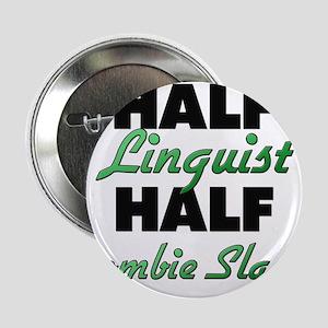 "Half Linguist Half Zombie Slayer 2.25"" Button"