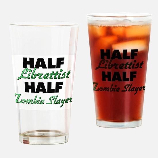 Half Librettist Half Zombie Slayer Drinking Glass