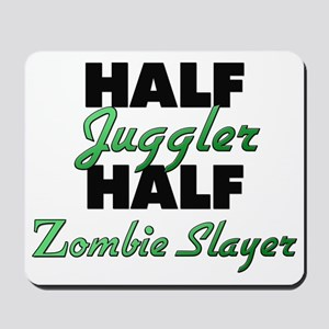 Half Juggler Half Zombie Slayer Mousepad