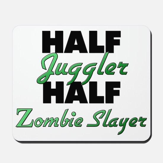 Half Juggler Half Zombie Slayer Mousepad