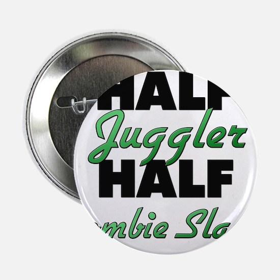 "Half Juggler Half Zombie Slayer 2.25"" Button"