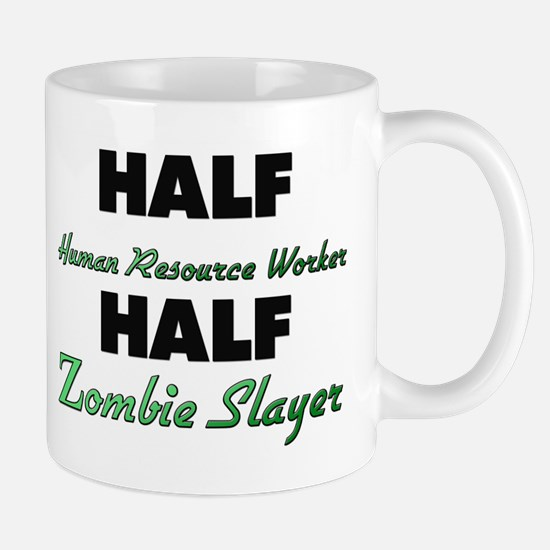 Half Human Resource Worker Half Zombie Slayer Mugs