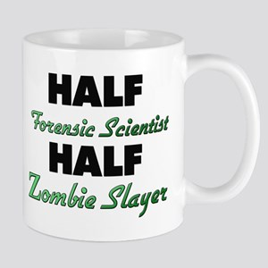 Half Forensic Scientist Half Zombie Slayer Mugs
