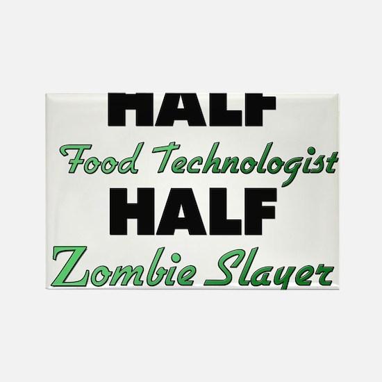 Half Food Technologist Half Zombie Slayer Magnets