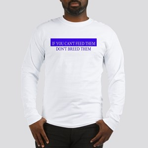 Feed or Breed Long Sleeve T-Shirt