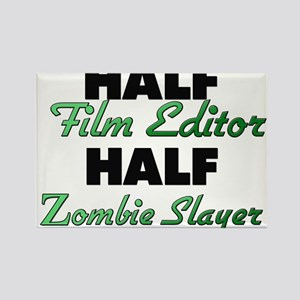 Half Film Editor Half Zombie Slayer Magnets