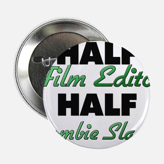 "Half Film Editor Half Zombie Slayer 2.25"" Button"