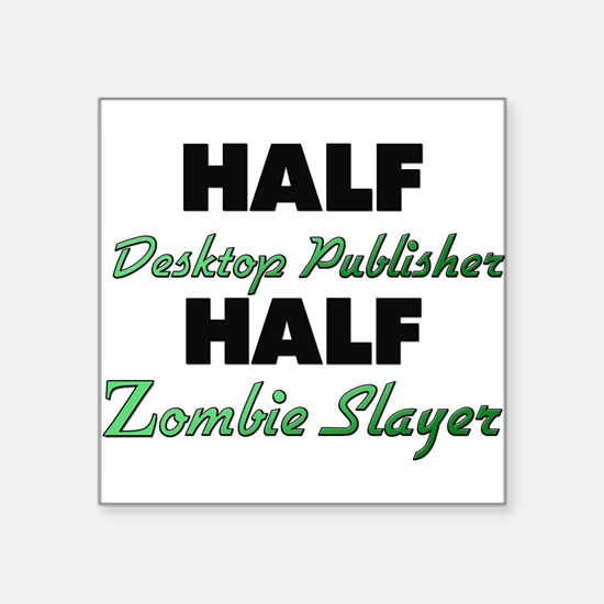 Half Desktop Publisher Half Zombie Slayer Sticker