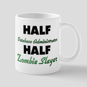 Half Database Administrator Half Zombie Slayer Mug