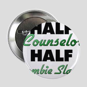 "Half Counselor Half Zombie Slayer 2.25"" Button"