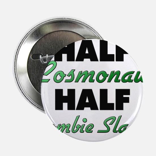 "Half Cosmonaut Half Zombie Slayer 2.25"" Button"
