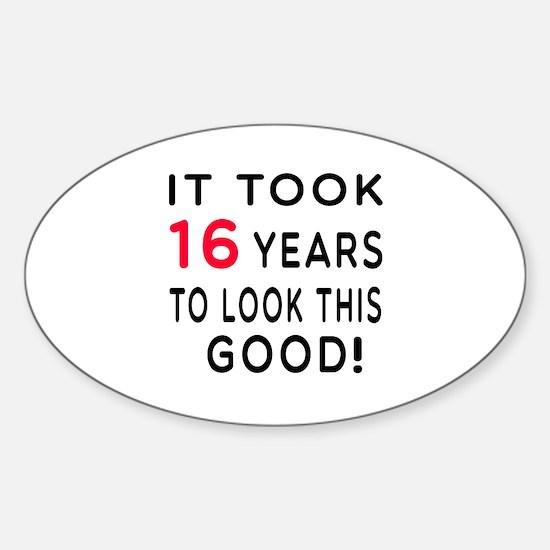 It Took 16 Birthday Designs Sticker (Oval)
