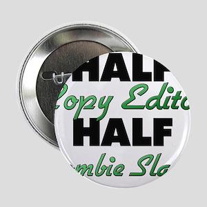 """Half Copy Editor Half Zombie Slayer 2.25"""" Button"""
