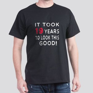 It Took 19 Birthday Designs Dark T-Shirt