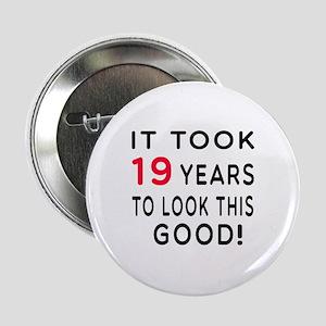 """It Took 19 Birthday Designs 2.25"""" Button"""