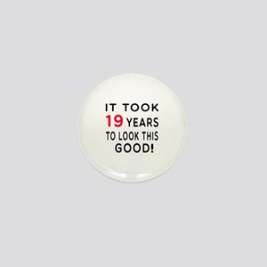 It Took 19 Birthday Designs Mini Button