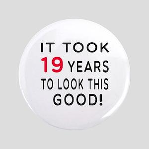 """It Took 19 Birthday Designs 3.5"""" Button"""