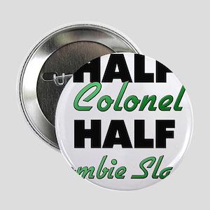 """Half Colonel Half Zombie Slayer 2.25"""" Button"""