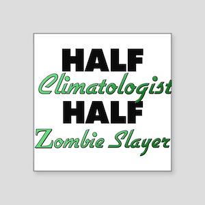 Half Climatologist Half Zombie Slayer Sticker