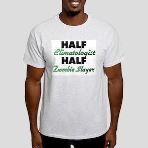 Half Climatologist Half Zombie Slayer T-Shirt