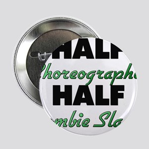 "Half Choreographer Half Zombie Slayer 2.25"" Button"