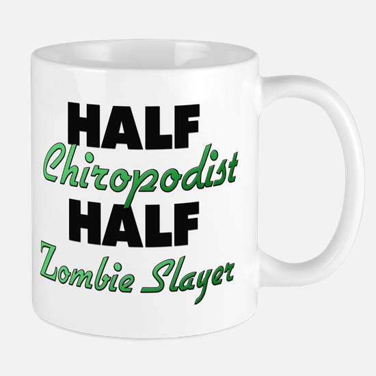 Half Chiropodist Half Zombie Slayer Mugs