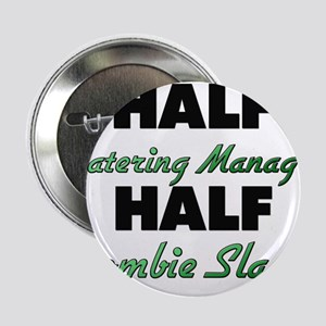 "Half Catering Manager Half Zombie Slayer 2.25"" But"