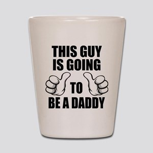 Going To Be A Daddy Shot Glass