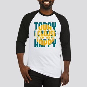 Today I Choose to be Happy Baseball Jersey