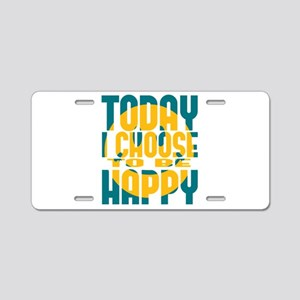 Today I Choose to be Happy Aluminum License Plate