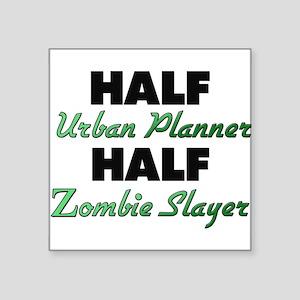 Half Urban Planner Half Zombie Slayer Sticker
