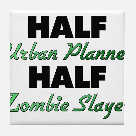 Half Urban Planner Half Zombie Slayer Tile Coaster