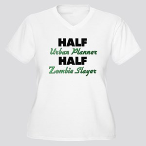 Half Urban Planner Half Zombie Slayer Plus Size T-