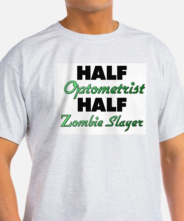 Half Optometrist Half Zombie Slayer T-Shirt