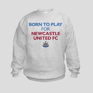 Born To Play For Newcastle United Kids Sweatshirt