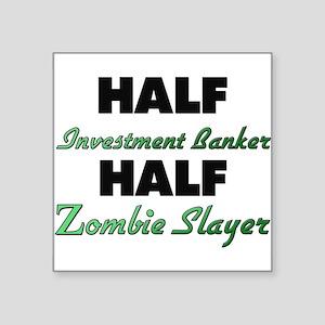 Half Investment Banker Half Zombie Slayer Sticker