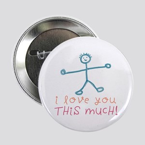 I Love You This Much Button