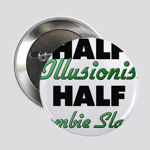 "Half Illusionist Half Zombie Slayer 2.25"" Button"