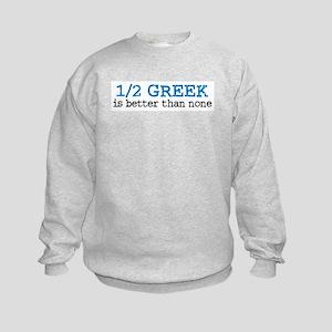 1/2 Greek is Better Than None Kids Sweatshirt