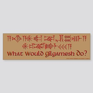 What Would Gilgamesh Do? Bumper Sticker