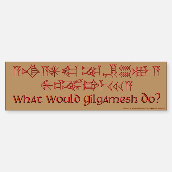 What Would Gilgamesh Do? Bumper Bumper Bumper Sticker