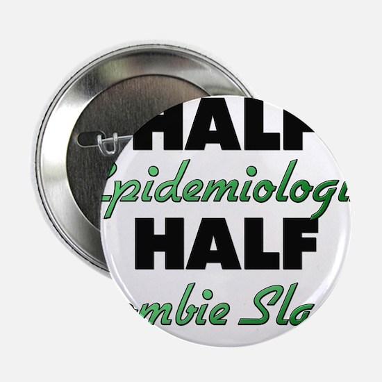 """Half Epidemiologist Half Zombie Slayer 2.25"""" Butto"""