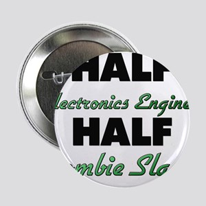 Half Electronics Engineer Half Zombie Slayer 2.25""