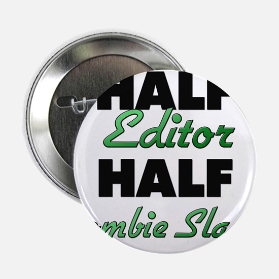"Half Editor Half Zombie Slayer 2.25"" Button"