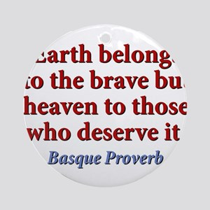 Earth Belongs To The Brave Round Ornament
