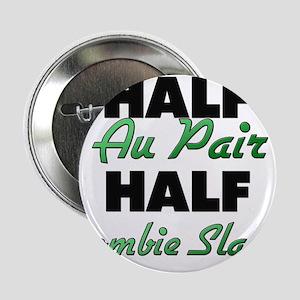 "Half Au Pair Half Zombie Slayer 2.25"" Button"