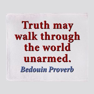 Truth May Walk Through The World Unarmed Throw Bla