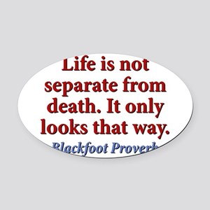 Life Is Not Separate From Death Oval Car Magnet